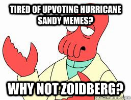 Tired of upvoting hurricane Sandy memes? WHY NOT ZOIDBERG?