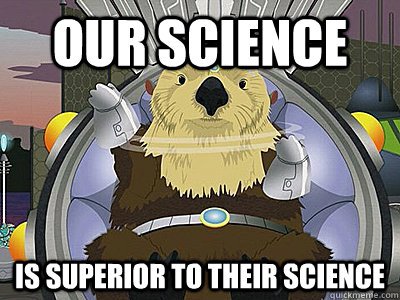 Our Science  Is Superior to their science  - Our Science  Is Superior to their science   illogical south park otter