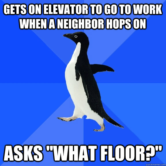 gets on elevator to go to work when a neighbor hops on asks