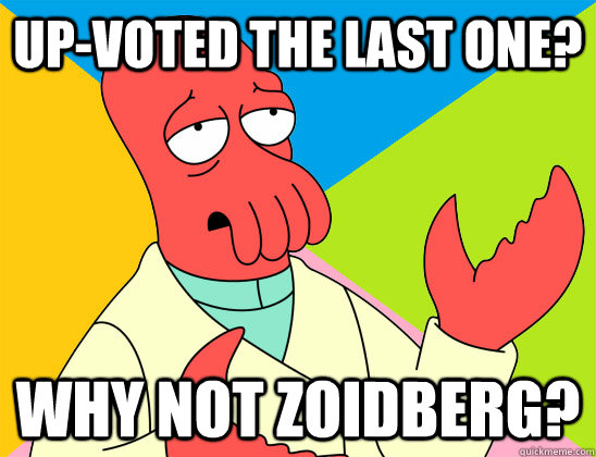 up-voted the last one? why not zoidberg? - up-voted the last one? why not zoidberg?  Misc