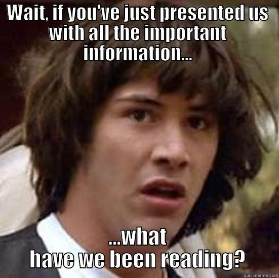 WAIT, IF YOU'VE JUST PRESENTED US WITH ALL THE IMPORTANT INFORMATION... ...WHAT HAVE WE BEEN READING? conspiracy keanu