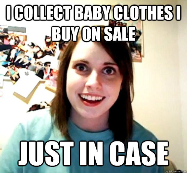I Collect Baby Clothes I Buy On Sale just in case - I Collect Baby Clothes I Buy On Sale just in case  Misc