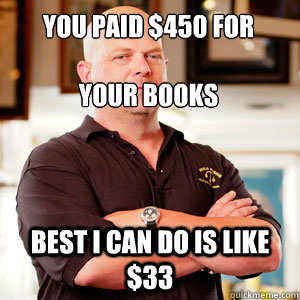 You paid $450 for   your books best I can do is like $33 - You paid $450 for   your books best I can do is like $33  Scumbag Pawn Stars.