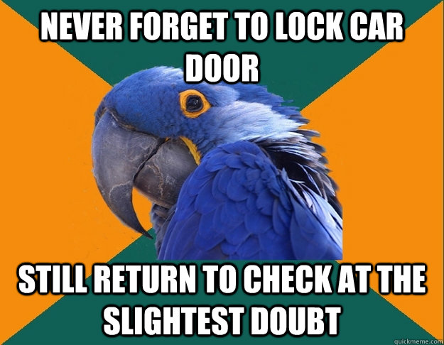 Never forget to lock car door still return to check at the slightest doubt - Never forget to lock car door still return to check at the slightest doubt  Paranoid Parrot
