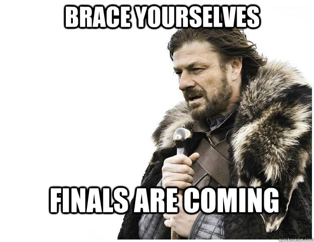 Brace yourselves Finals are coming - Brace yourselves Finals are coming  Imminent Ned
