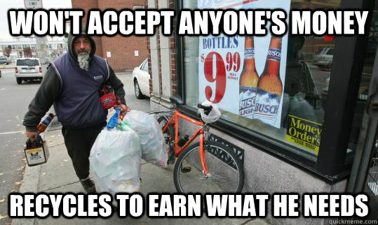 Won't accept anyone's money recycles to earn what he needs  Good Homeless Guy