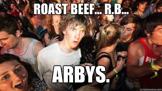Roast Beef... R.B... ARBYS.