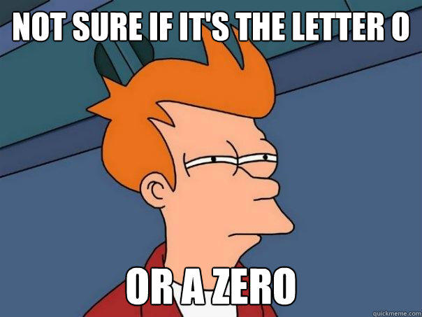 Not sure if it's the letter o or a zero  Futurama Fry