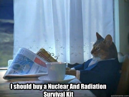 I should buy a Nuclear And Radiation Survival Kit - I should buy a Nuclear And Radiation Survival Kit  Fancy Cat