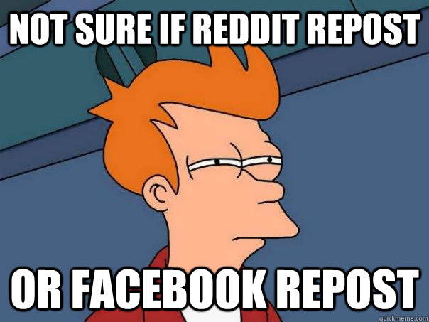 Not sure if reddit repost Or facebook repost - Not sure if reddit repost Or facebook repost  Futurama Fry