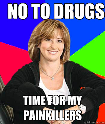 no to drugs time for my painkillers - no to drugs time for my painkillers  Sheltering Suburban Mom