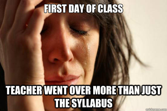 First day of class Teacher went over more than just the syllabus  - First day of class Teacher went over more than just the syllabus   First World Problems