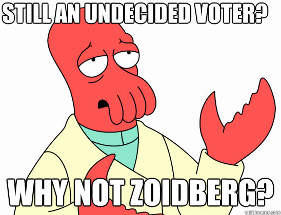 Still an undecided voter? why not Zoidberg? - Still an undecided voter? why not Zoidberg?  Why Not Zoidberg