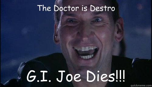 The Doctor is Destro G.I. Joe Dies!!!