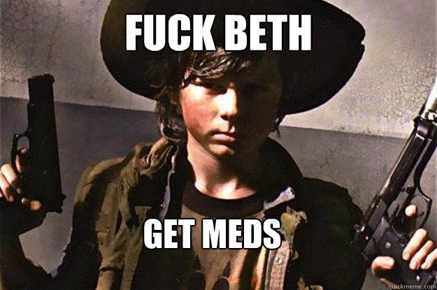 FUCK BETH GET MEDS