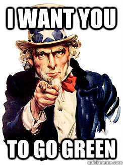 I want you to go green  Advice by Uncle Sam