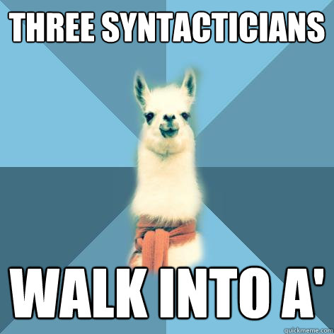 Three syntacticians walk into A' - Three syntacticians walk into A'  Linguist Llama
