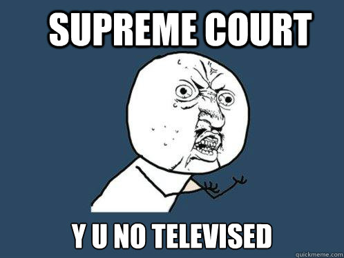 Supreme Court  y u no televised  - Supreme Court  y u no televised   Y U No