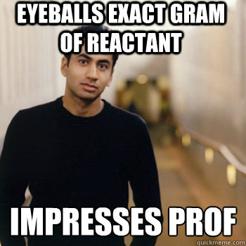 Eyeballs exact gram of reactant Impresses prof  - Eyeballs exact gram of reactant Impresses prof   Straight A Stoner