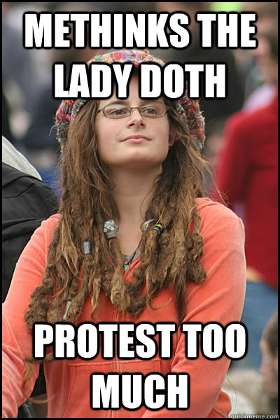 Methinks the lady doth protest too much - Methinks the lady doth protest too much  College Liberal