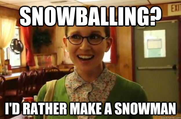 Snowballing? I'd rather make a snowman - Snowballing? I'd rather make a snowman  Sexually Oblivious Female