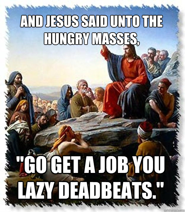 And Jesus Said unto the hungry masses,