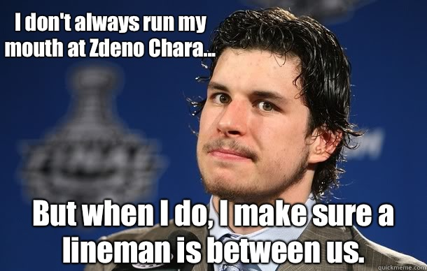 I don't always run my mouth at Zdeno Chara... But when I do, I make sure a lineman is between us.