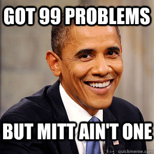 Got 99 Problems But Mitt Ain't One  Barack Obama