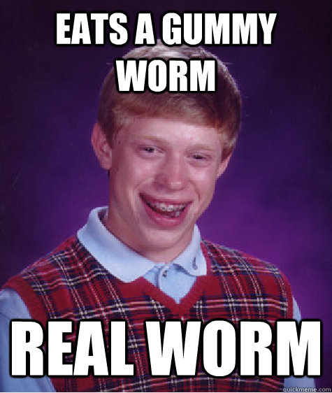 eats a gummy worm real worm - eats a gummy worm real worm  Bad Luck Brian