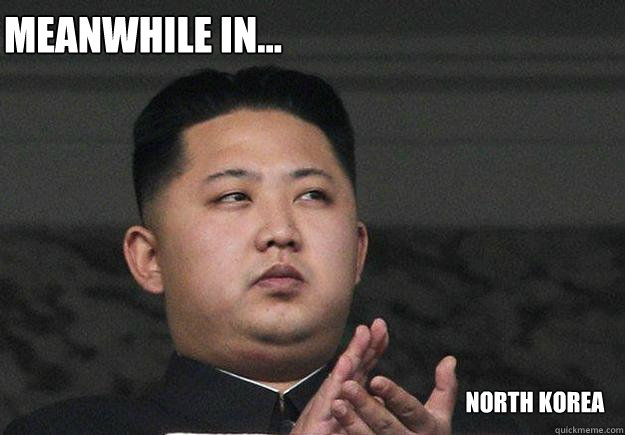 meanwhile in... north korea