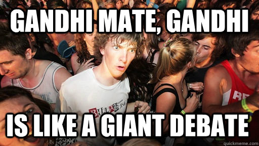 gandhi mate, gandhi is like a giant debate - gandhi mate, gandhi is like a giant debate  Sudden Clarity Clarence
