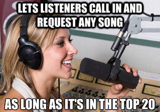 Lets listeners call in and request any song as long as it's in the top 20 - Lets listeners call in and request any song as long as it's in the top 20  scumbag radio dj