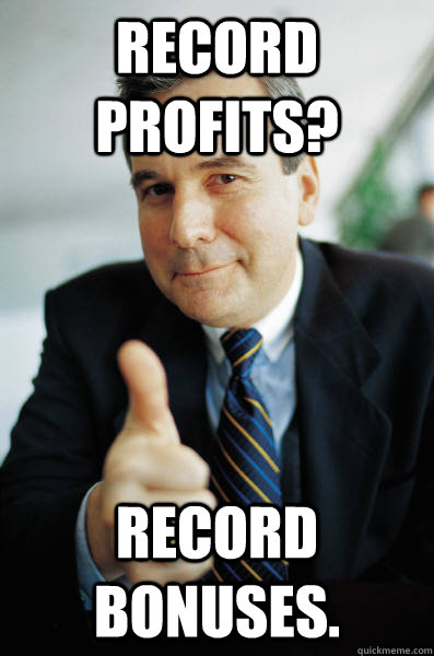 Record Profits? Record Bonuses. - Record Profits? Record Bonuses.  Good Guy Boss