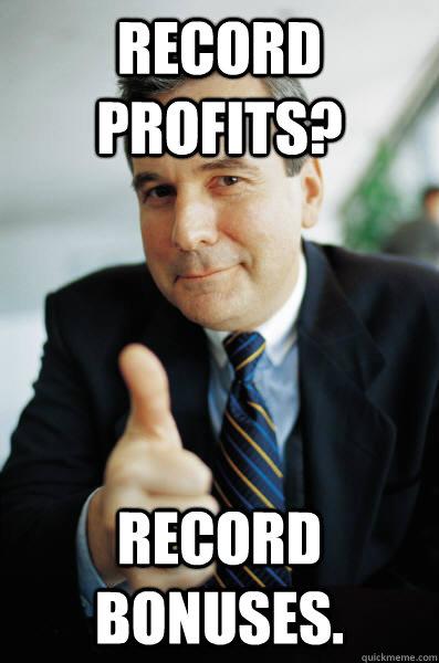 Record Profits? Record Bonuses. - Record Profits? Record Bonuses.  Good Guy Boss