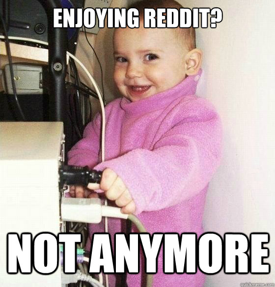 Enjoying reddit? not anymore