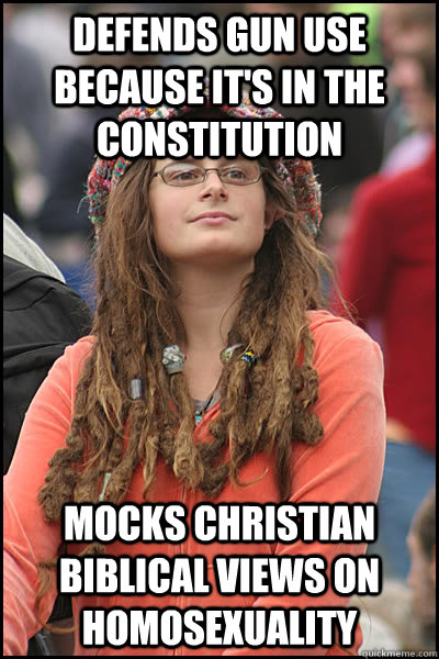 Defends gun use because it's in the Constitution  Mocks Christian biblical views on homosexuality   College Liberal