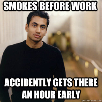 Smokes before work accidently gets there an hour early - Smokes before work accidently gets there an hour early  Straight A Stoner