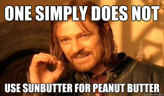 One Simply Does not Use Sunbutter for Peanut Butter