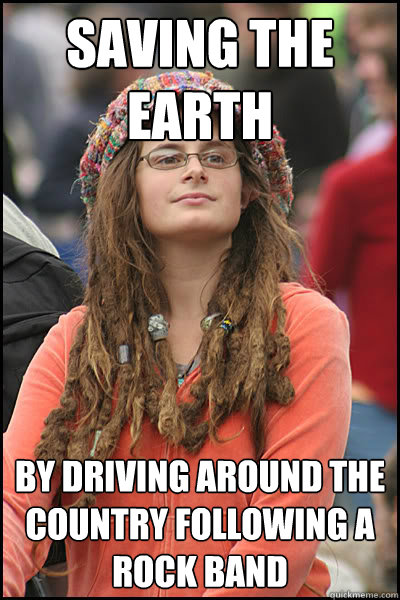 saving the earth by driving around the country following a rock band  Bad Argument Hippie
