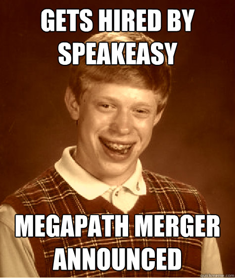 gets hired by speakeasy Megapath merger announced - gets hired by speakeasy Megapath merger announced  Old Timey Bad Luck Brian
