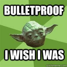 bulletproof i wish i was - bulletproof i wish i was  YODA ADVICE