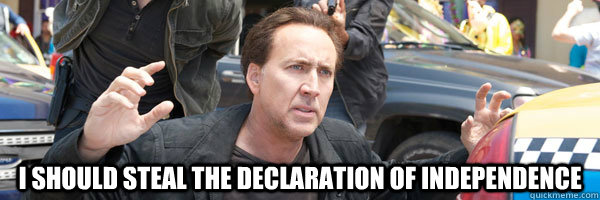 I should steal the Declaration of Independence -  I should steal the Declaration of Independence  Sudden Realization Cage
