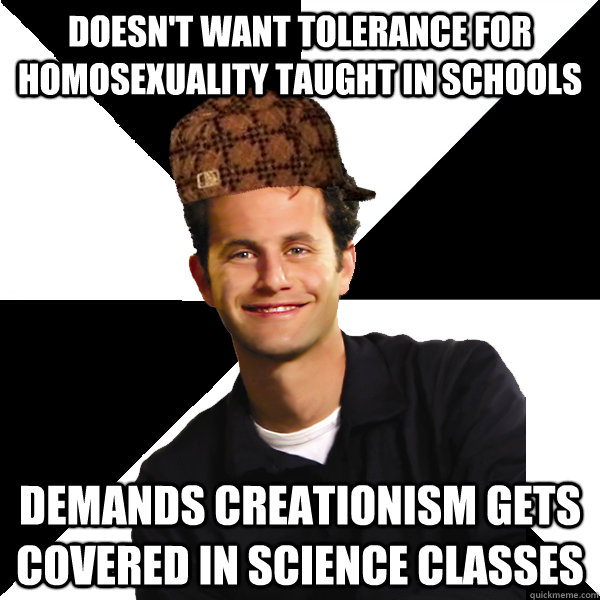doesn't want tolerance for homosexuality taught in schools demands creationism gets covered in science classes - doesn't want tolerance for homosexuality taught in schools demands creationism gets covered in science classes  Scumbag Christian