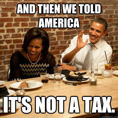 And then we told America It's not a tax.