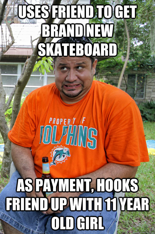 uses friend to get brand new skateboard as payment, hooks friend up with 11 year old girl
