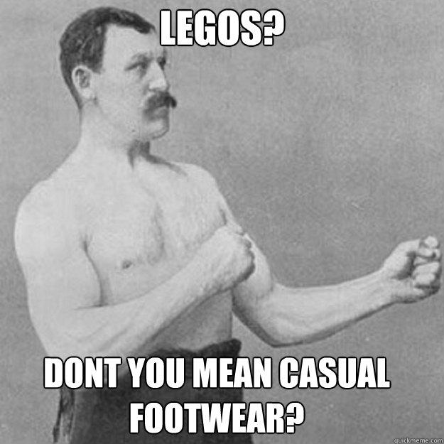 Legos? Dont you mean casual footwear? - Legos? Dont you mean casual footwear?  Misc