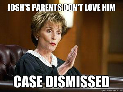 Josh's parents don't love him case dismissed