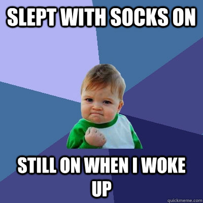 Slept with socks on still on when i woke up  Success Kid