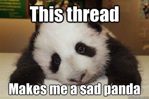 This thread Makes me a sad panda