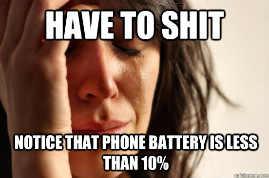 Have to shit Notice that Phone battery is less than 10%